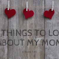 10 Things to Love About My Mom: A Blog Tag