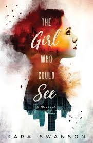 The Girl Who Could See: A Novella: Swanson, Kara: 9781542515481 ...